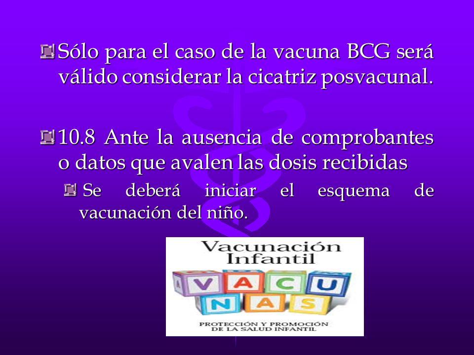Sólo para el caso de la vacuna BCG será válido considerar la cicatriz posvacunal.