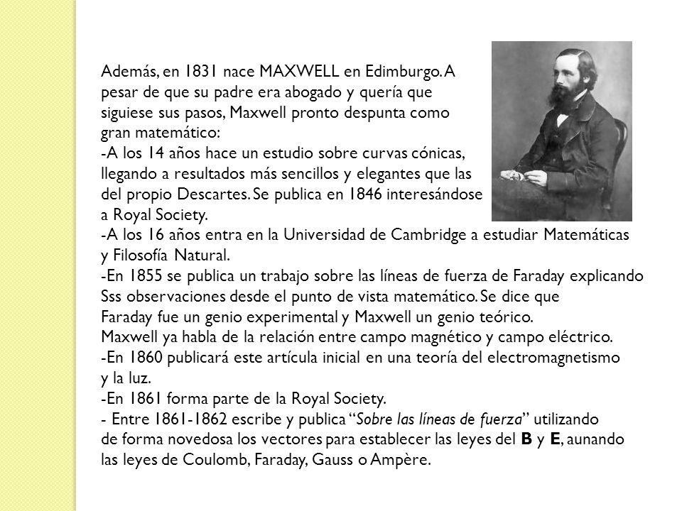 Además, en 1831 nace MAXWELL en Edimburgo. A