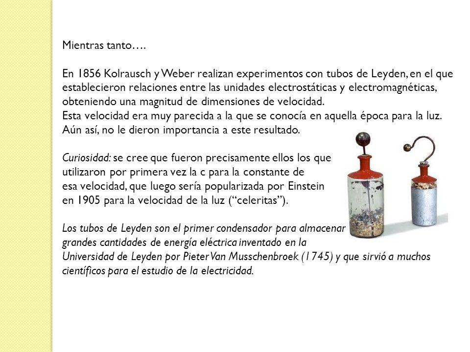 Mientras tanto….En 1856 Kolrausch y Weber realizan experimentos con tubos de Leyden, en el que.
