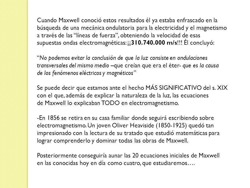 Cuando Maxwell conoció estos resultados él ya estaba enfrascado en la