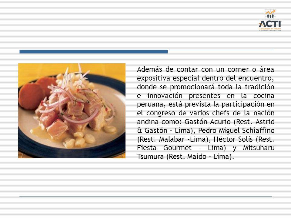 Además de contar con un corner o área expositiva especial dentro del encuentro, donde se promocionará toda la tradición e innovación presentes en la cocina peruana, está prevista la participación en el congreso de varios chefs de la nación andina como: Gastón Acurio (Rest.