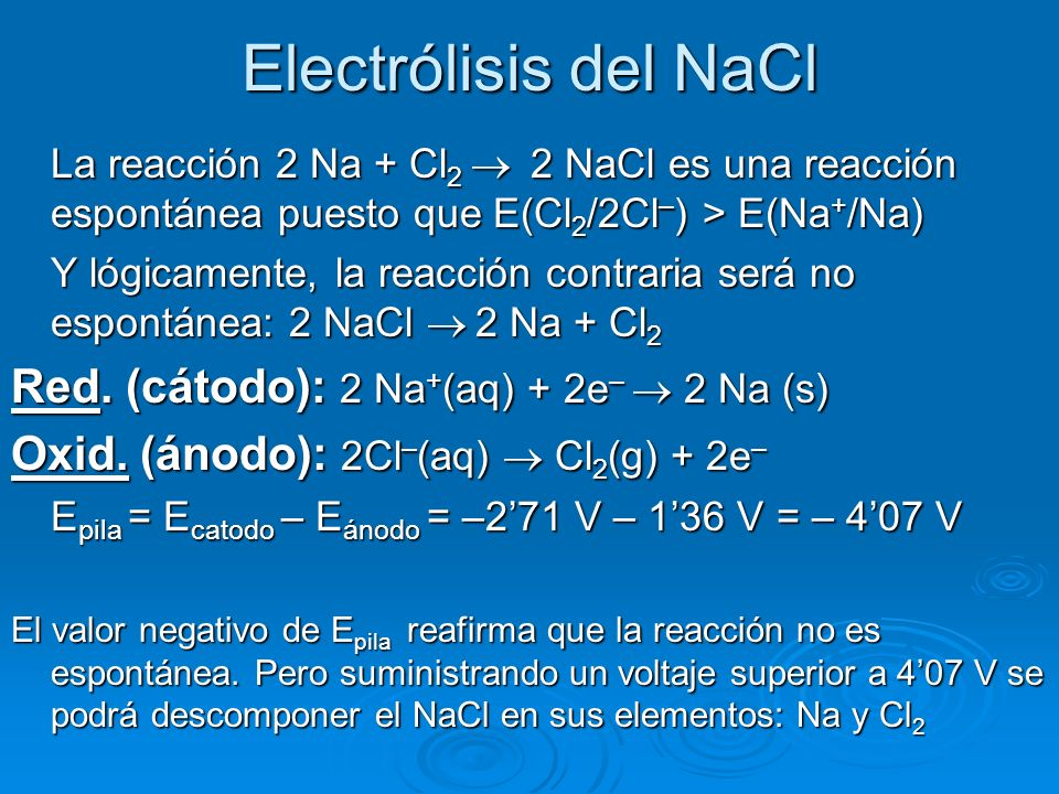 Electrólisis del NaCl Red. (cátodo): 2 Na+(aq) + 2e–  2 Na (s)