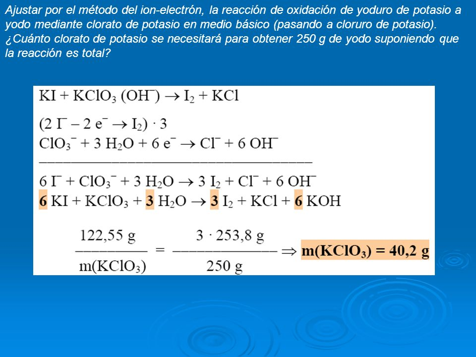 Ajustar por el método del ion-electrón, la reacción de oxidación de yoduro de potasio a yodo mediante clorato de potasio en medio básico (pasando a cloruro de potasio).