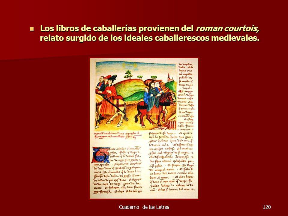 Los libros de caballerías provienen del roman courtois, relato surgido de los ideales caballerescos medievales.