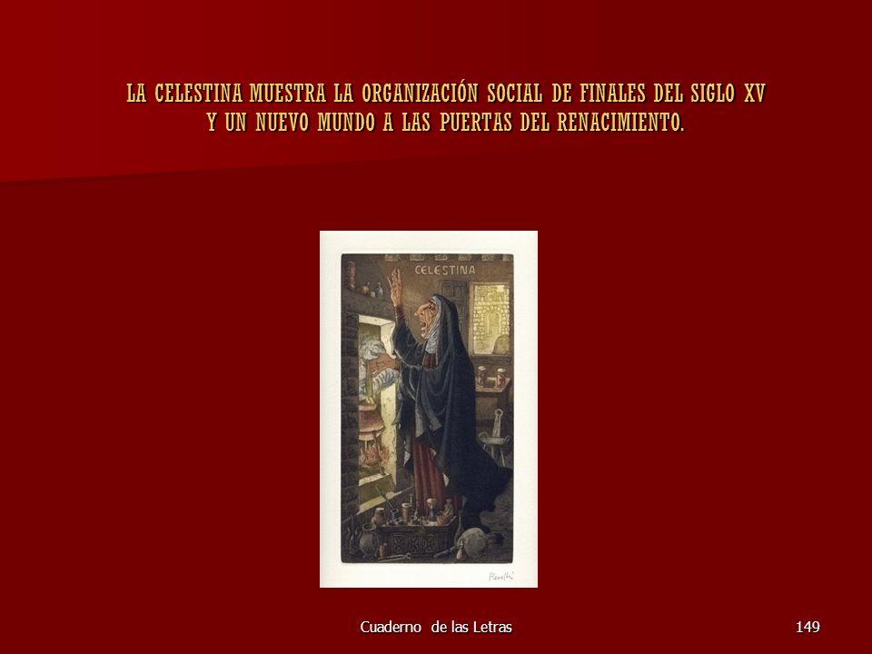 LA CELESTINA MUESTRA LA ORGANIZACIÓN SOCIAL DE FINALES DEL SIGLO XV Y UN NUEVO MUNDO A LAS PUERTAS DEL RENACIMIENTO.
