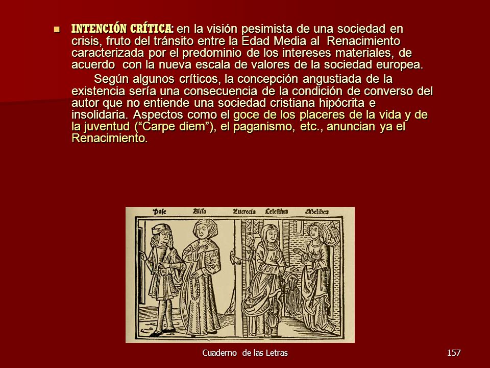 INTENCIÓN CRÍTICA: en la visión pesimista de una sociedad en crisis, fruto del tránsito entre la Edad Media al Renacimiento caracterizada por el predominio de los intereses materiales, de acuerdo con la nueva escala de valores de la sociedad europea.