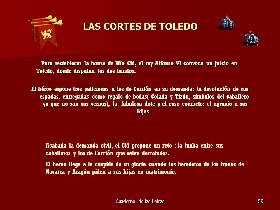 LAS CORTES DE TOLEDO Para restablecer la honra de Mío Cid, el rey Alfonso VI convoca un juicio en Toledo, donde disputan los dos bandos.