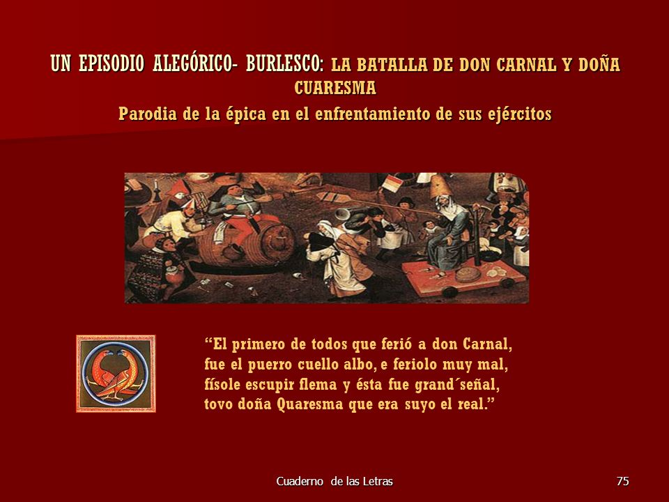UN EPISODIO ALEGÓRICO- BURLESCO: LA BATALLA DE DON CARNAL Y DOÑA CUARESMA Parodia de la épica en el enfrentamiento de sus ejércitos