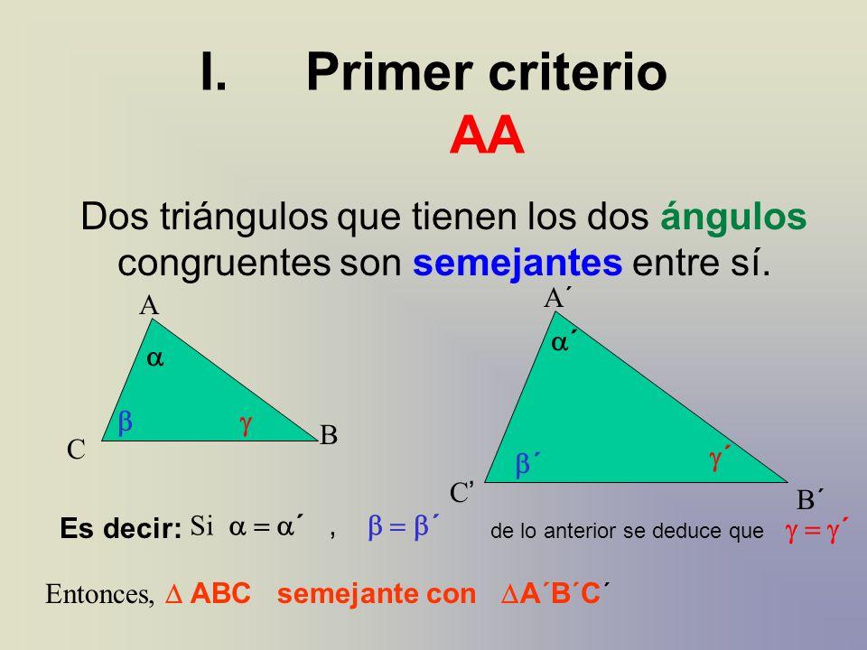 Primer criterio AA Dos triángulos que tienen los dos ángulos congruentes son semejantes entre sí. A´
