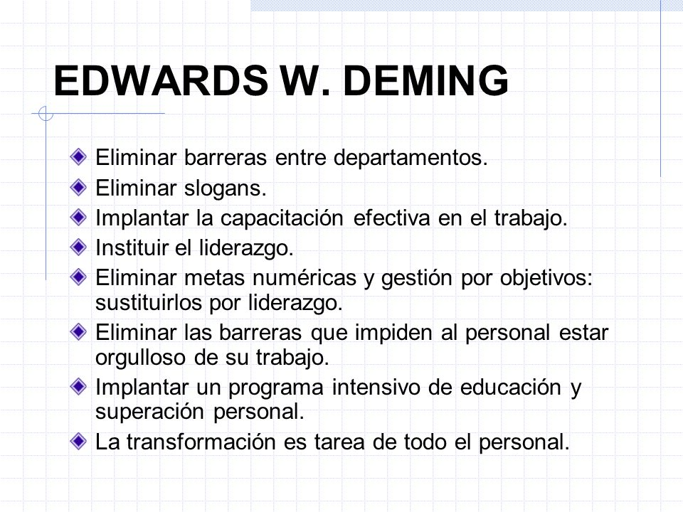 EDWARDS W. DEMING Eliminar barreras entre departamentos.