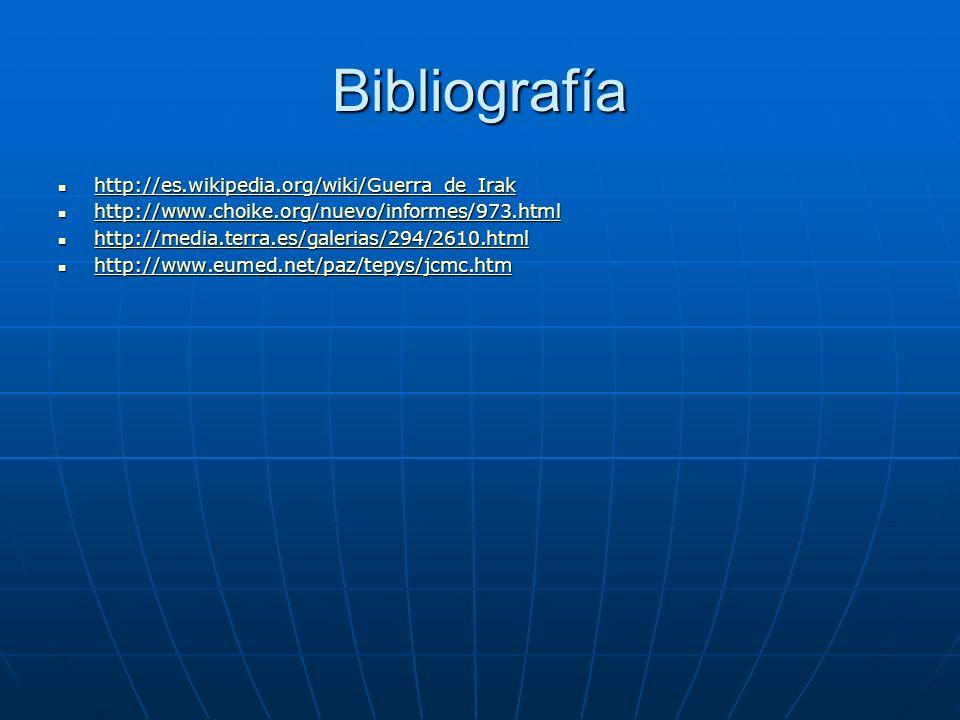 Bibliografía http://es.wikipedia.org/wiki/Guerra_de_Irak