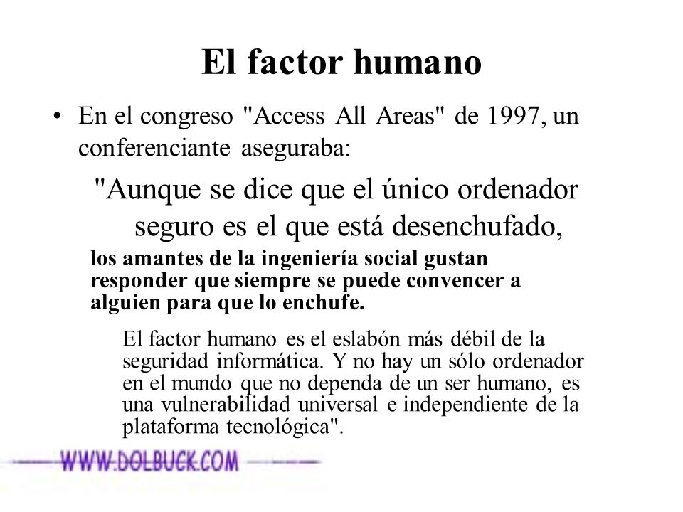 El factor humano En el congreso Access All Areas de 1997, un conferenciante aseguraba:
