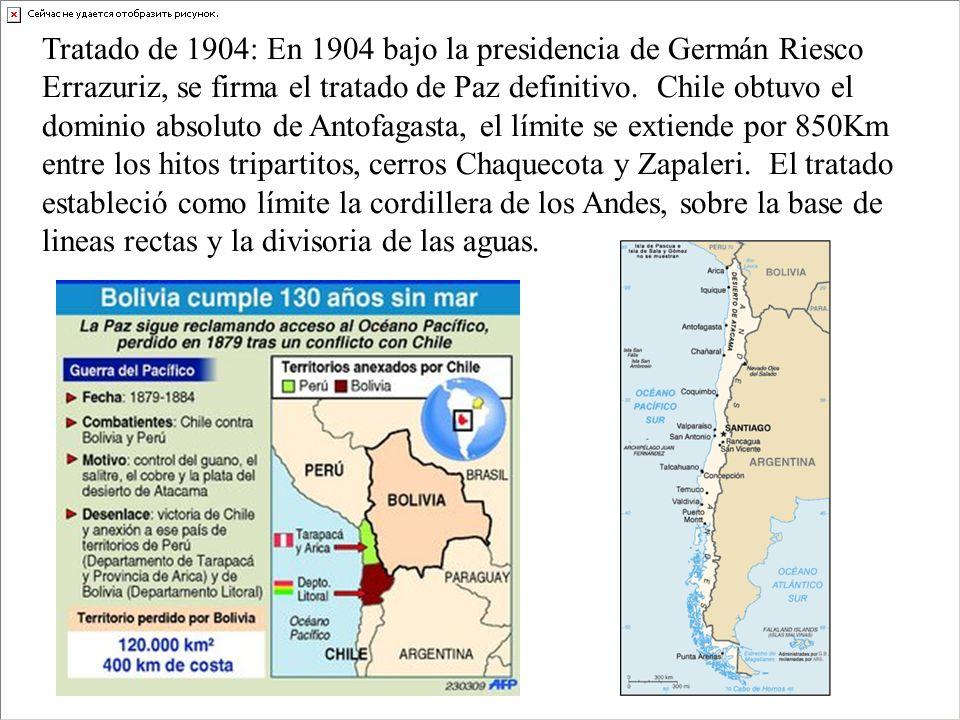 Tratado de 1904: En 1904 bajo la presidencia de Germán Riesco Errazuriz, se firma el tratado de Paz definitivo.