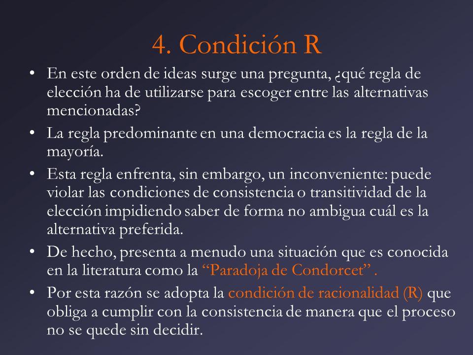 4. Condición R En este orden de ideas surge una pregunta, ¿qué regla de elección ha de utilizarse para escoger entre las alternativas mencionadas