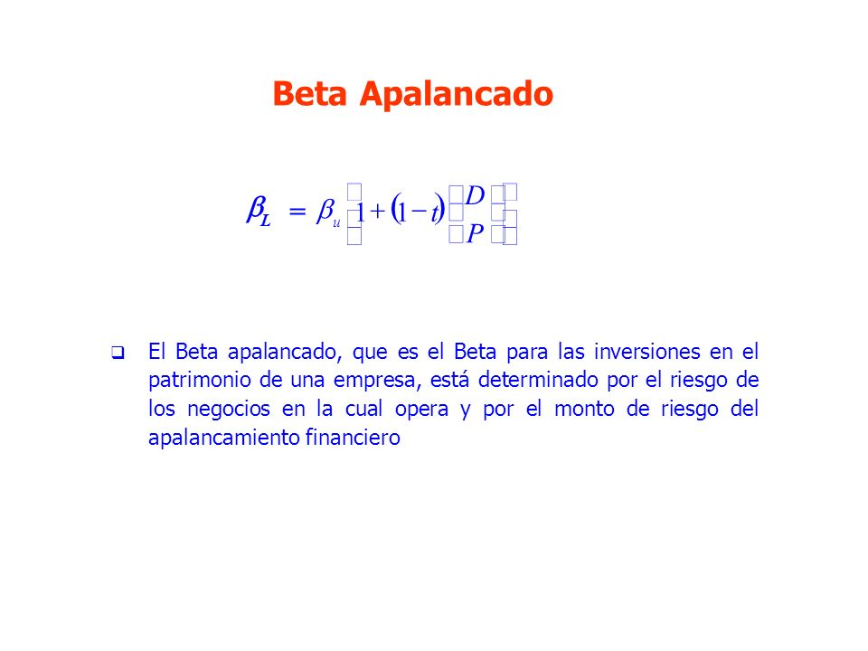 ( ) Beta Apalancado b = ú û ù ê ë é ÷ ø ö ç è æ - + P D t 1