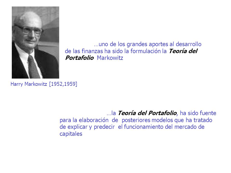 …uno de los grandes aportes al desarrollo de las finanzas ha sido la formulación la Teoría del Portafolio Markowitz