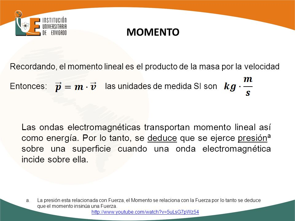 MOMENTO Recordando, el momento lineal es el producto de la masa por la velocidad. Entonces: las unidades de medida SI son.