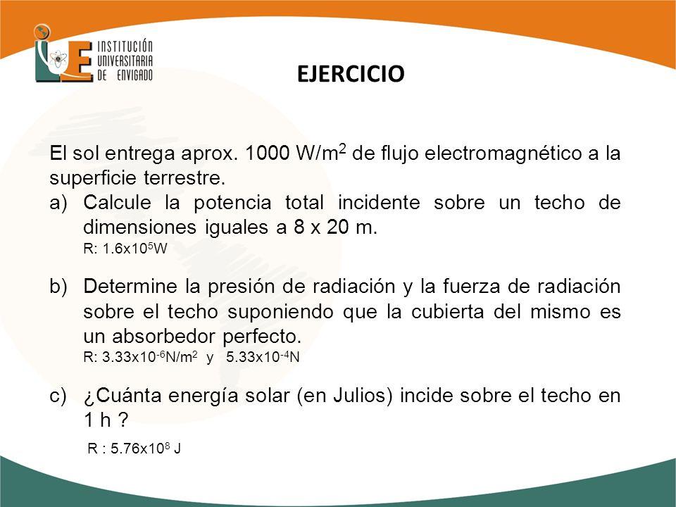 EJERCICIO El sol entrega aprox. 1000 W/m2 de flujo electromagnético a la superficie terrestre.