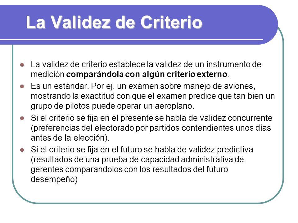 La Validez de Criterio La validez de criterio establece la validez de un instrumento de medición comparándola con algún criterio externo.
