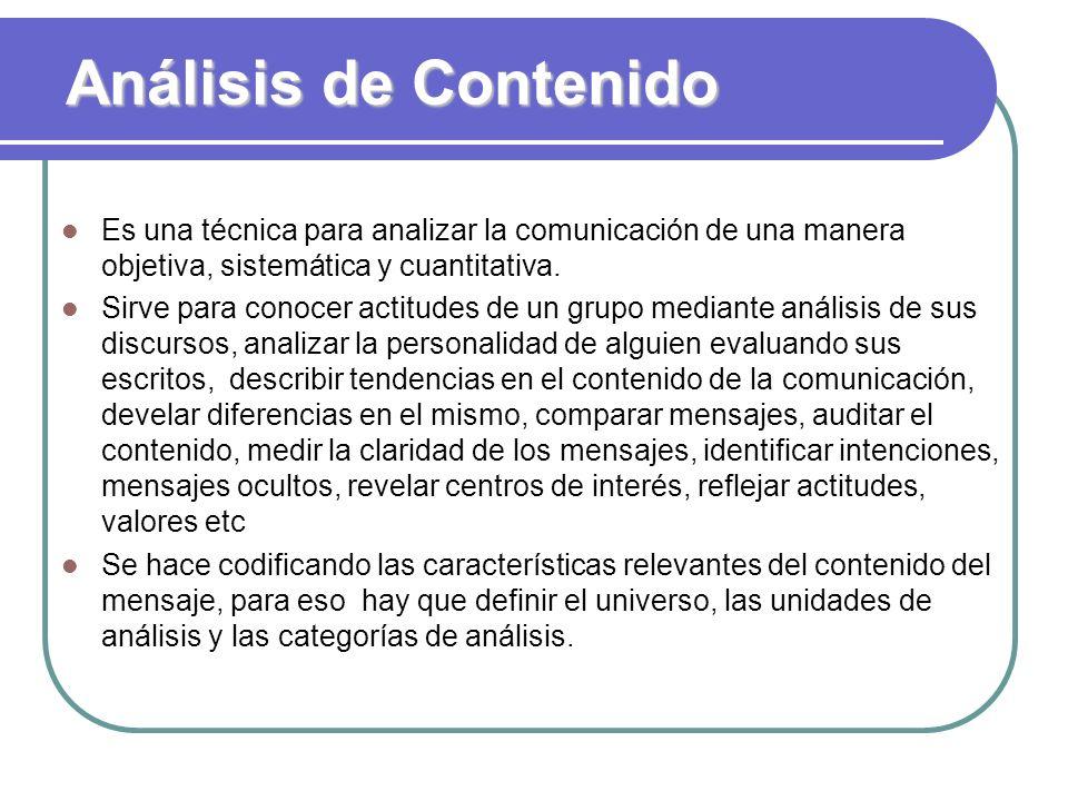 Análisis de Contenido Es una técnica para analizar la comunicación de una manera objetiva, sistemática y cuantitativa.