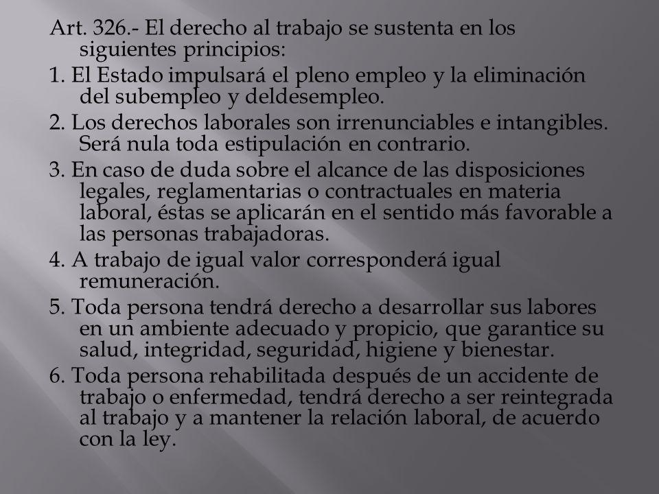 Art. 326.- El derecho al trabajo se sustenta en los siguientes principios: 1.