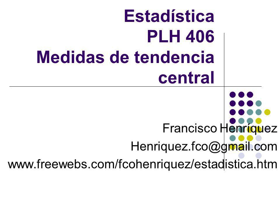 Estadística PLH 406 Medidas de tendencia central