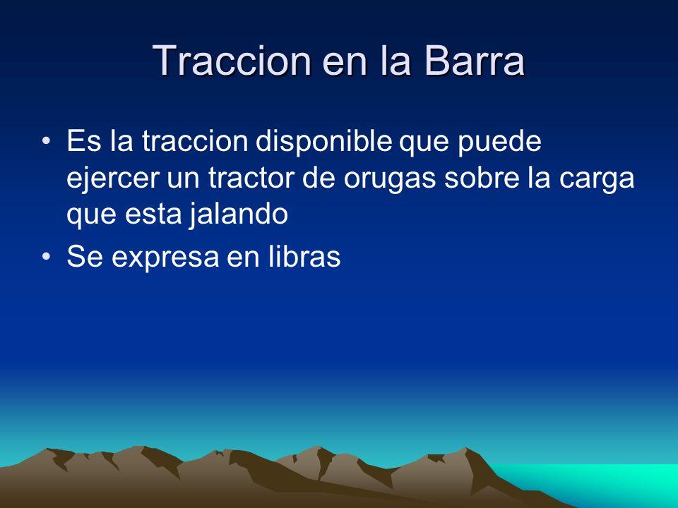 Traccion en la Barra Es la traccion disponible que puede ejercer un tractor de orugas sobre la carga que esta jalando.