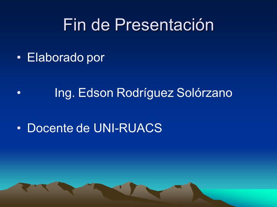 Fin de Presentación Elaborado por Ing. Edson Rodríguez Solórzano
