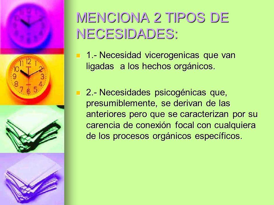 MENCIONA 2 TIPOS DE NECESIDADES: