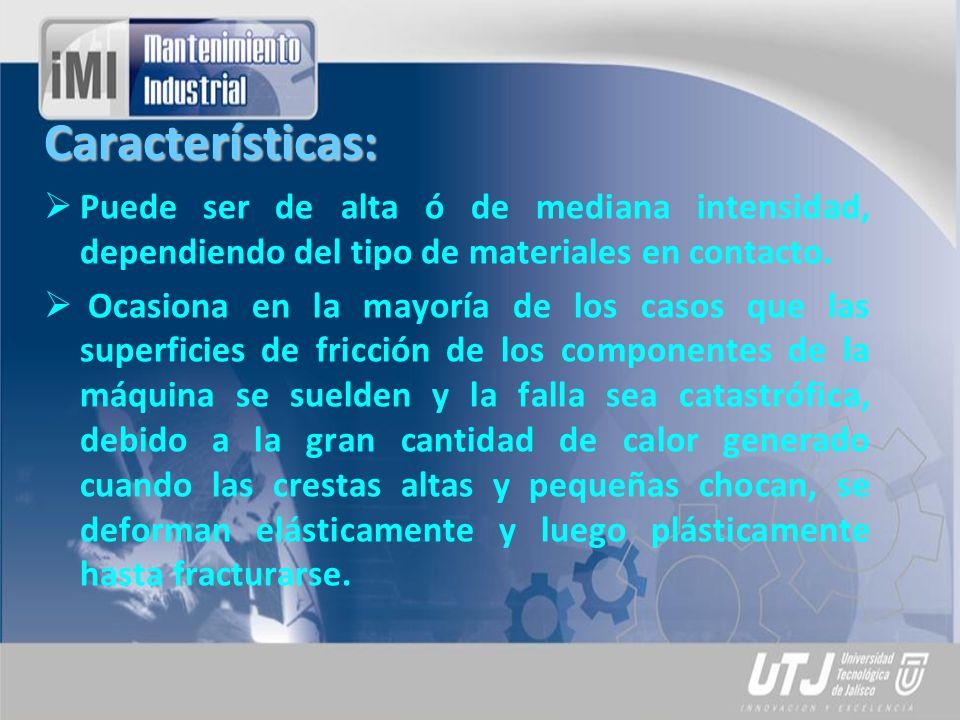 Características: Puede ser de alta ó de mediana intensidad, dependiendo del tipo de materiales en contacto.