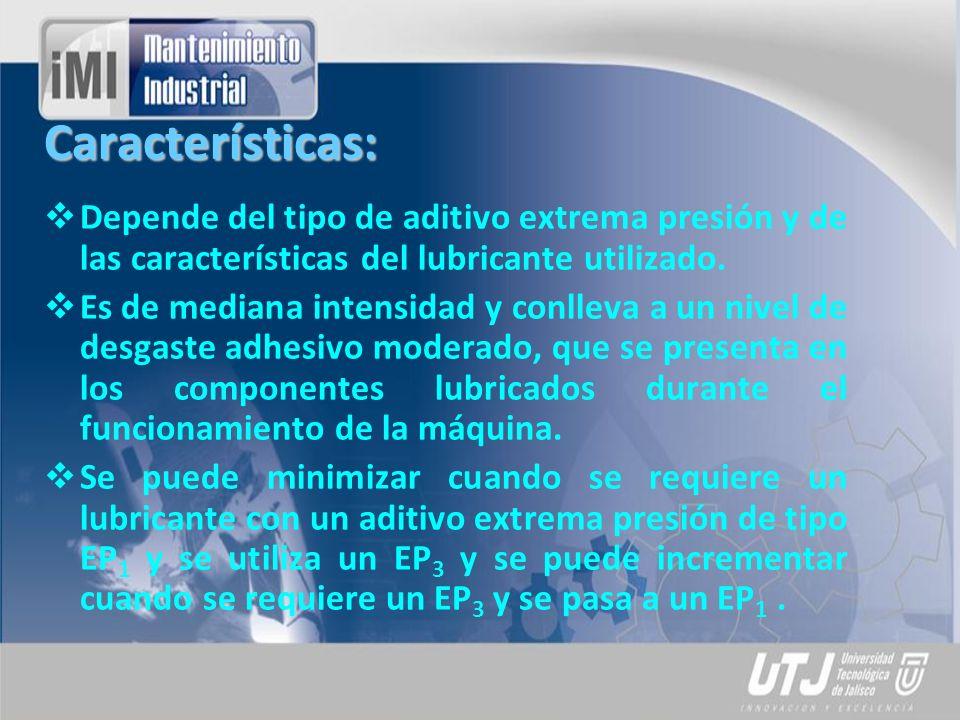 Características: Depende del tipo de aditivo extrema presión y de las características del lubricante utilizado.