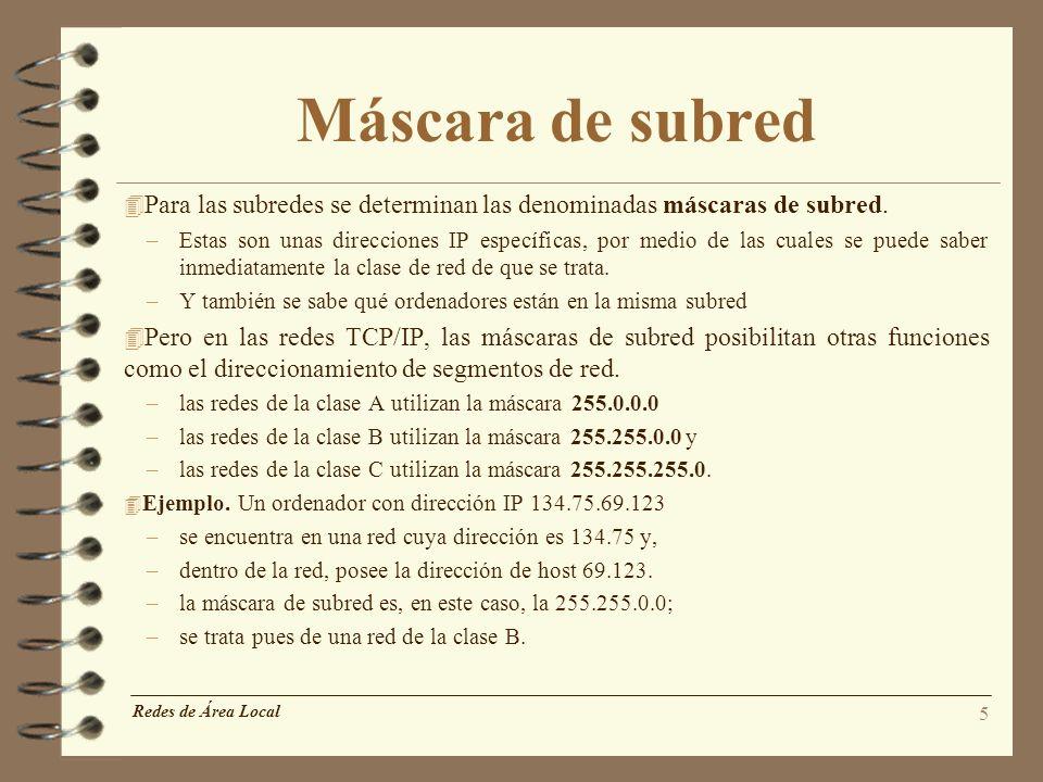 Máscara de subred Para las subredes se determinan las denominadas máscaras de subred.