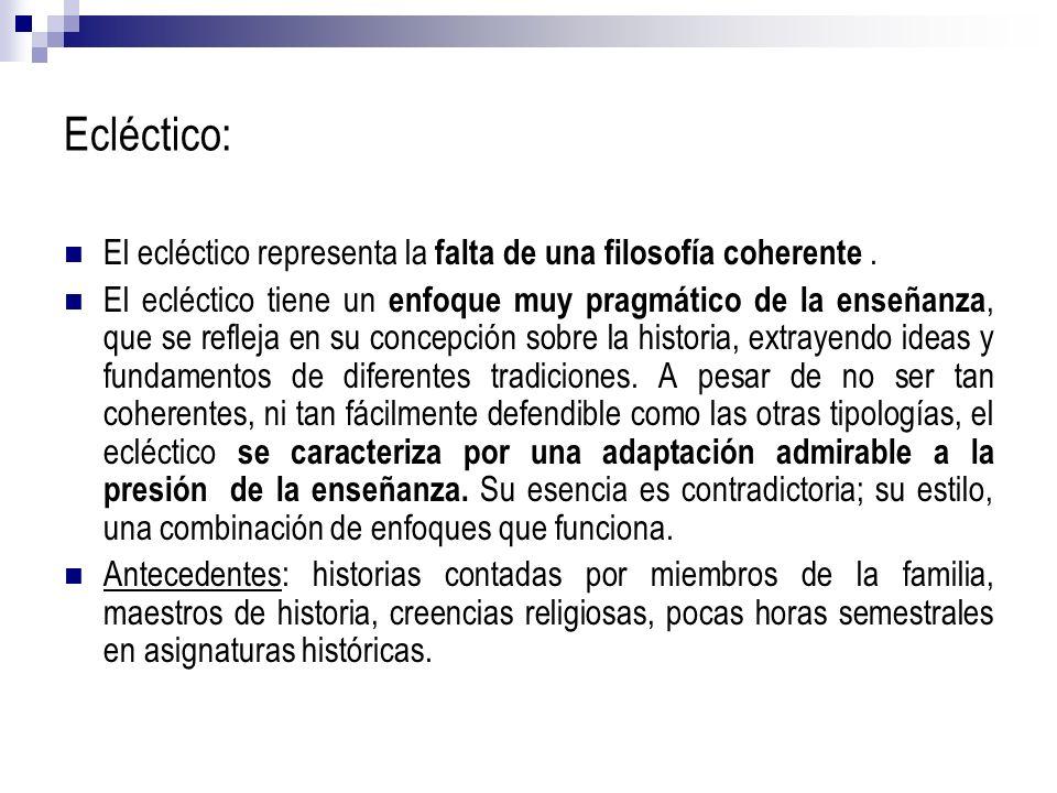 Ecléctico:El ecléctico representa la falta de una filosofía coherente .