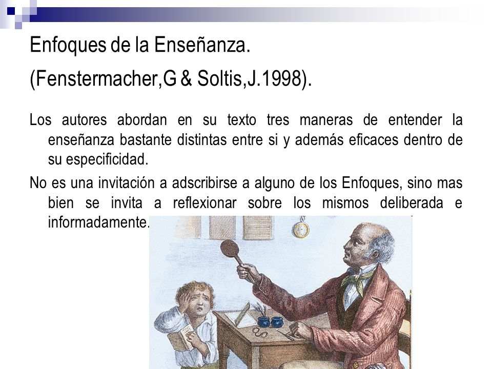 Enfoques de la Enseñanza. (Fenstermacher,G & Soltis,J.1998).