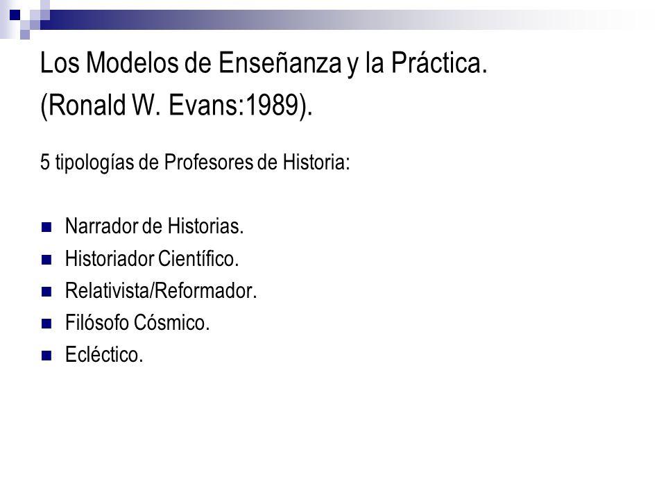 Los Modelos de Enseñanza y la Práctica. (Ronald W. Evans:1989).