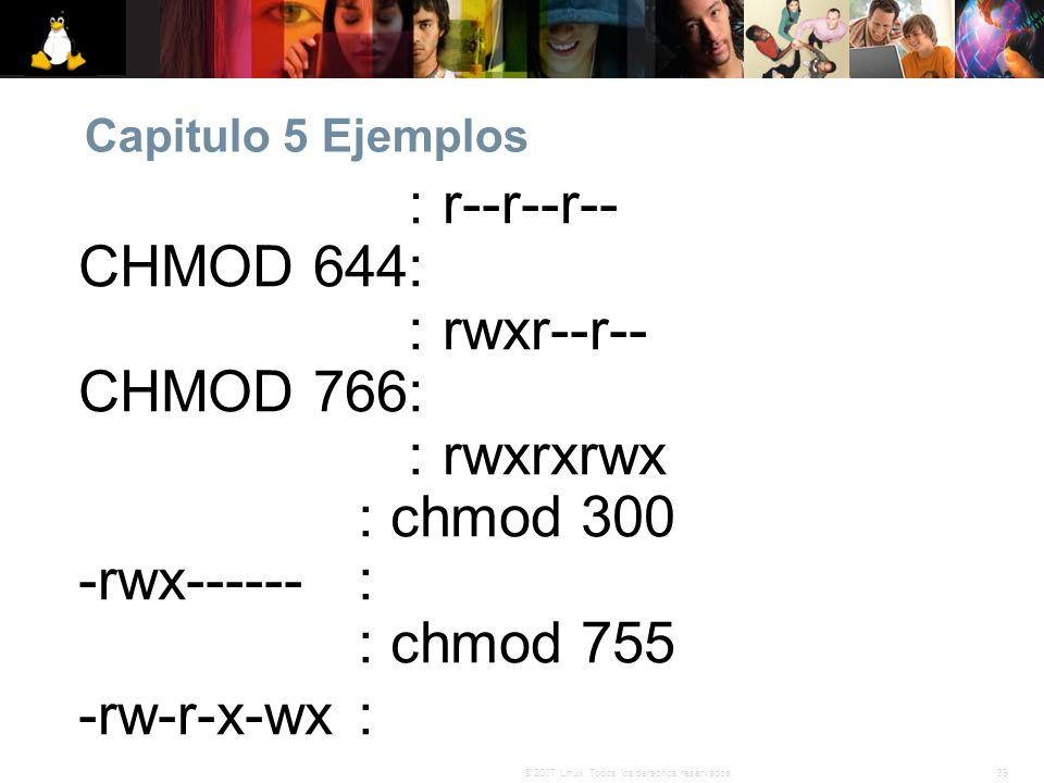 Capitulo 5 Ejemplos CHMOD 444: r--r--r-- CHMOD 644: rw-r--r-- CHMOD 744: rwxr--r-- CHMOD 766: rwxrw-rw- CHMOD 777: rwxrxrwx.