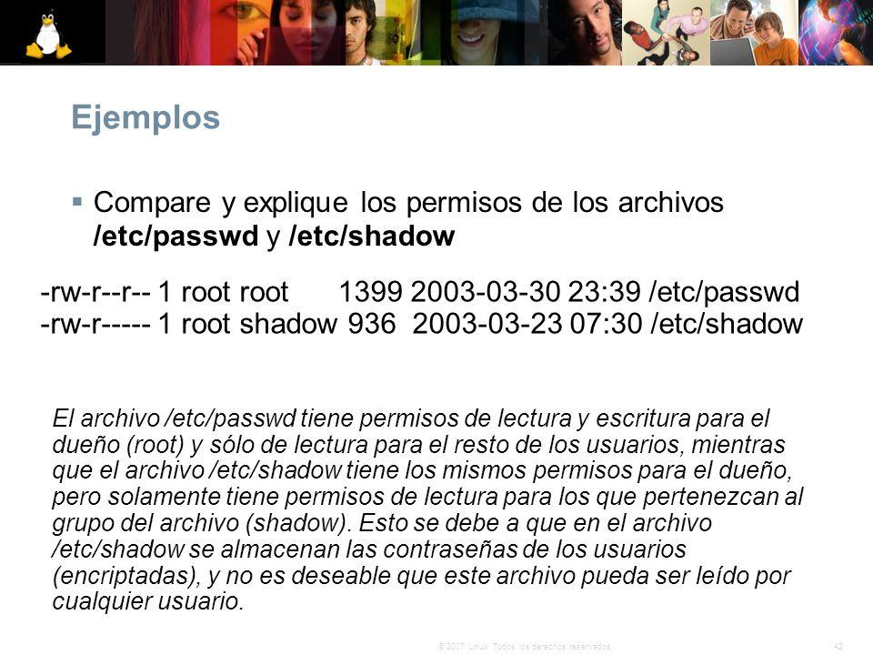 Ejemplos Compare y explique los permisos de los archivos /etc/passwd y /etc/shadow. -rw-r--r-- 1 root root 1399 2003-03-30 23:39 /etc/passwd.