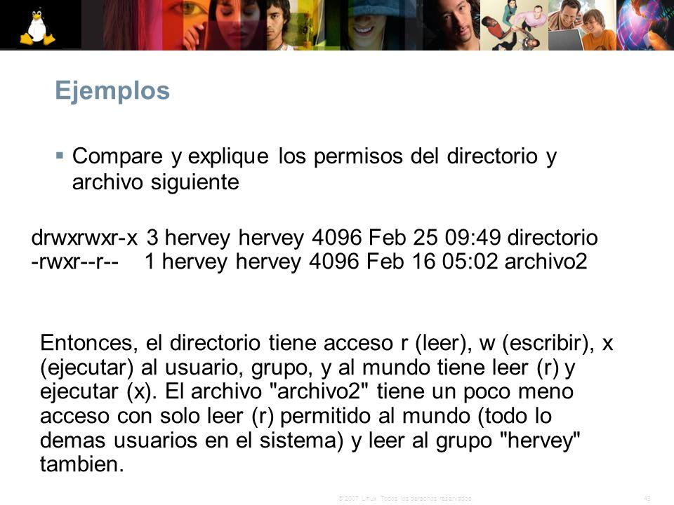 Ejemplos Compare y explique los permisos del directorio y archivo siguiente. drwxrwxr-x 3 hervey hervey 4096 Feb 25 09:49 directorio.