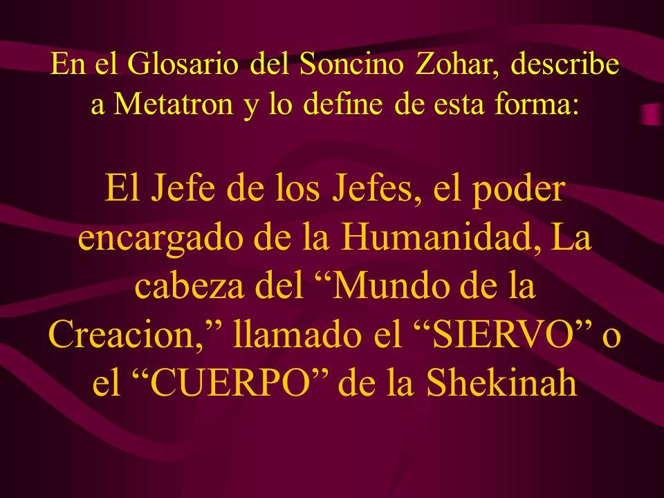 En el Glosario del Soncino Zohar, describe a Metatron y lo define de esta forma: