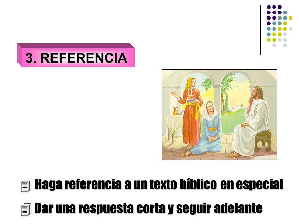 3. REFERENCIA  Haga referencia a un texto bíblico en especial.
