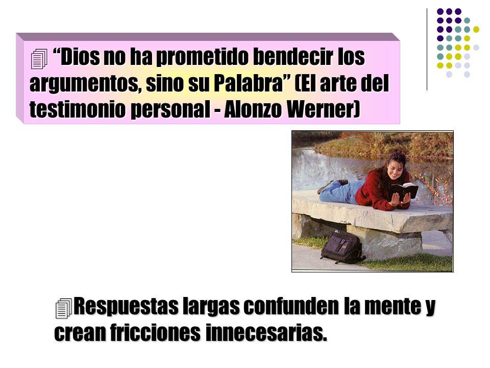  Dios no ha prometido bendecir los argumentos, sino su Palabra (El arte del testimonio personal - Alonzo Werner)
