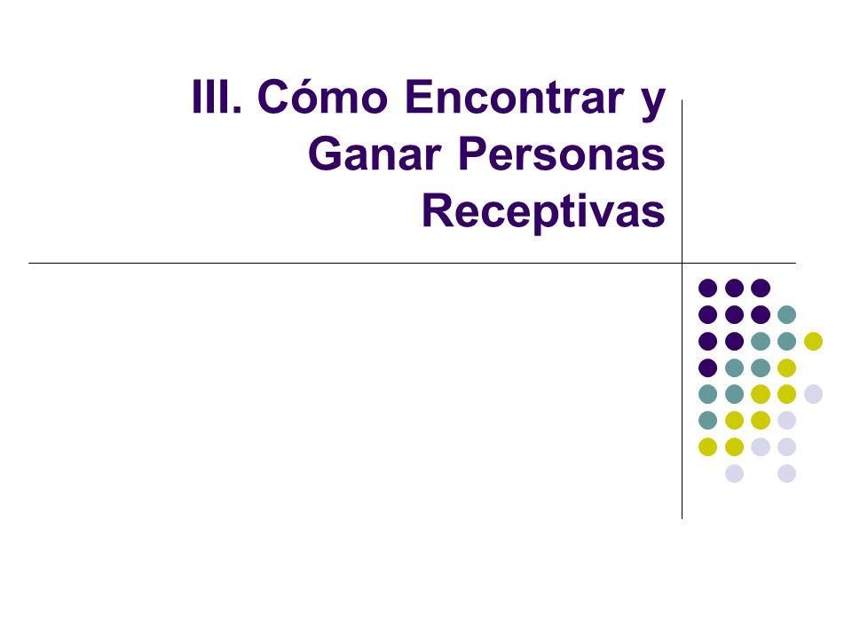 III. Cómo Encontrar y Ganar Personas Receptivas
