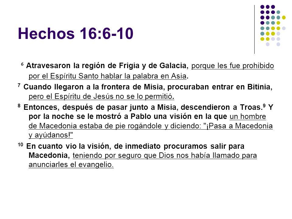 Hechos 16:6-10 6 Atravesaron la región de Frigia y de Galacia, porque les fue prohibido por el Espíritu Santo hablar la palabra en Asia.