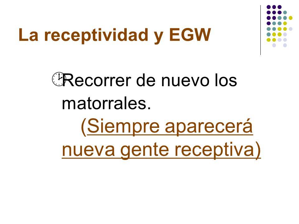 La receptividad y EGW Recorrer de nuevo los matorrales. (Siempre aparecerá nueva gente receptiva)
