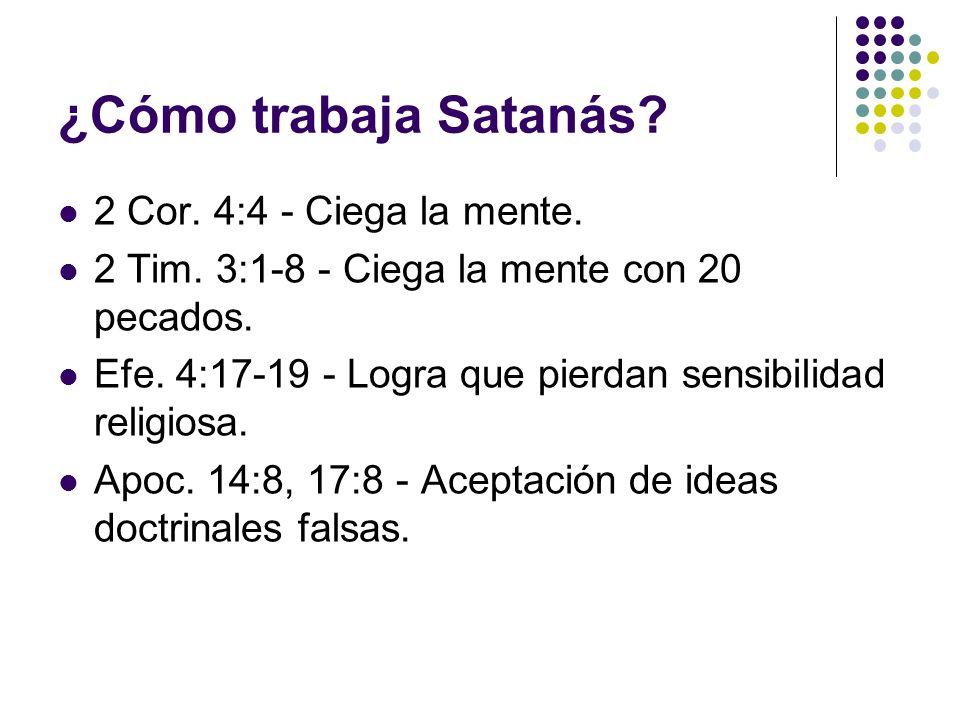 ¿Cómo trabaja Satanás 2 Cor. 4:4 - Ciega la mente.