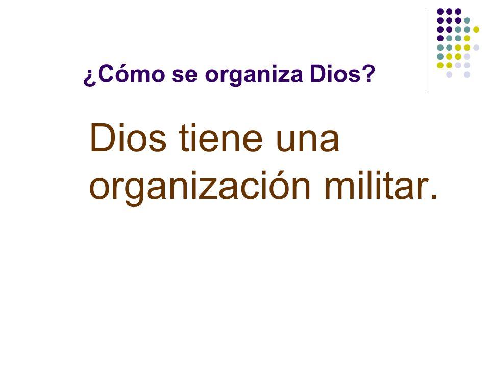 Dios tiene una organización militar.
