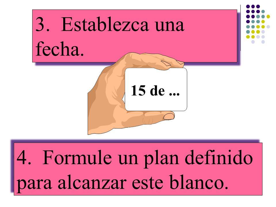 4. Formule un plan definido para alcanzar este blanco.