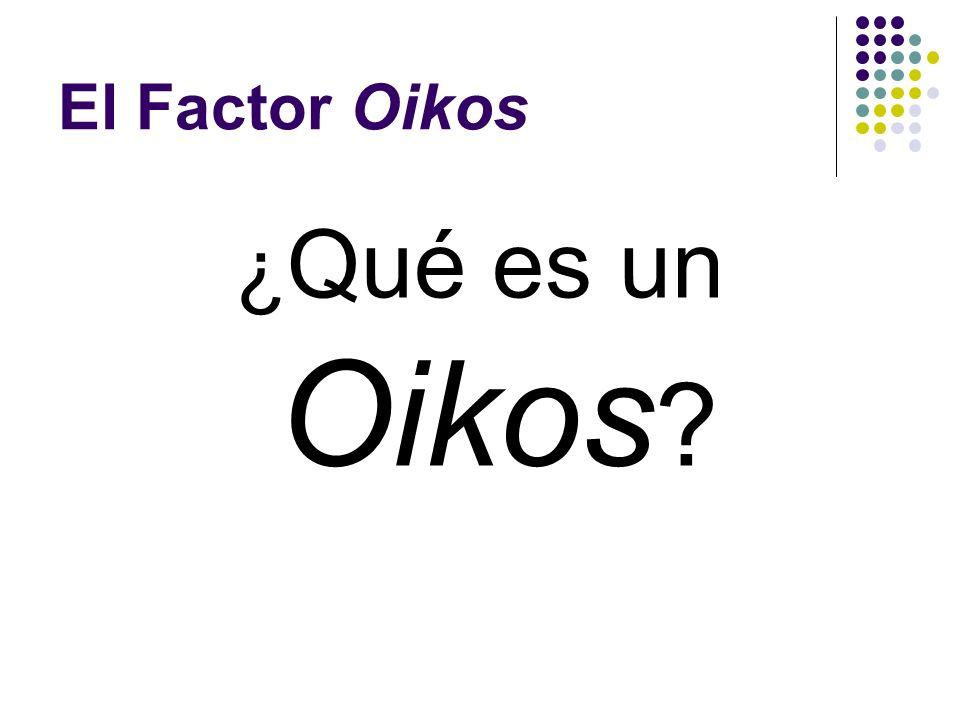 El Factor Oikos ¿Qué es un Oikos