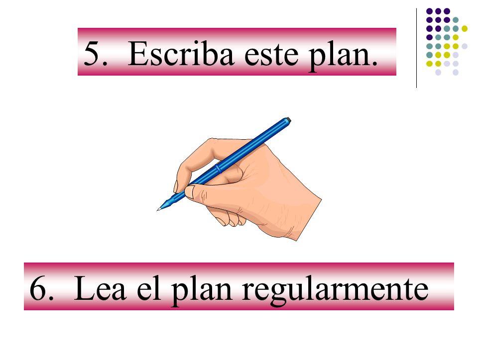 5. Escriba este plan. 6. Lea el plan regularmente