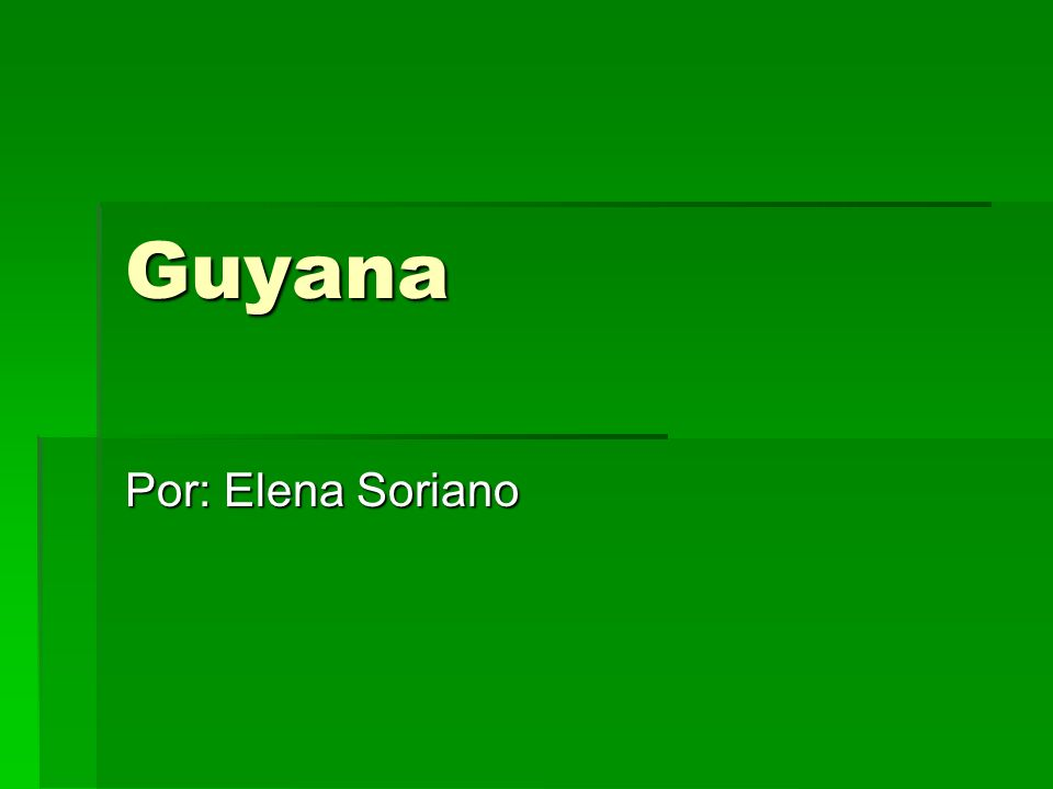 Guyana Por: Elena Soriano